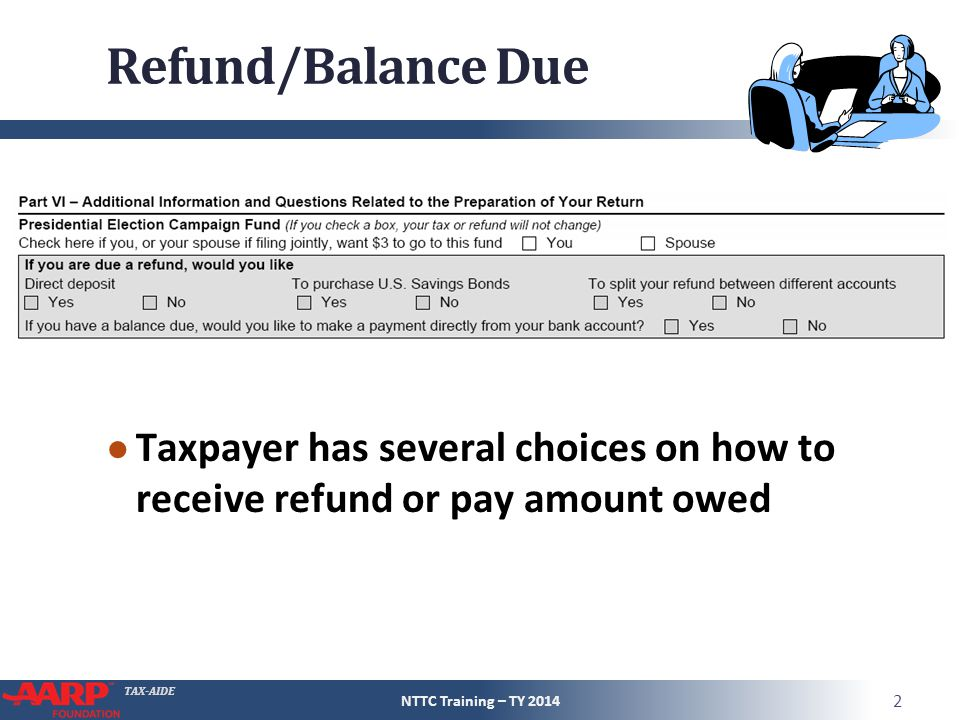 Refund/Balance Due Taxpayer has several choices on how to receive refund or pay amount owed.