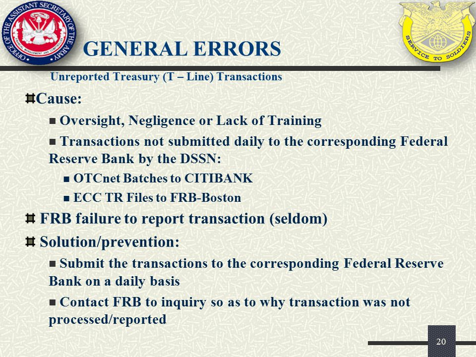 General Errors Cause: FRB failure to report transaction (seldom)