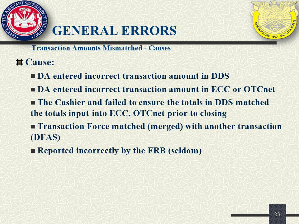 General Errors Cause: DA entered incorrect transaction amount in DDS