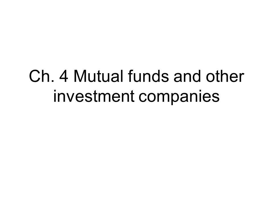 Ch. 4 Mutual funds and other investment companies