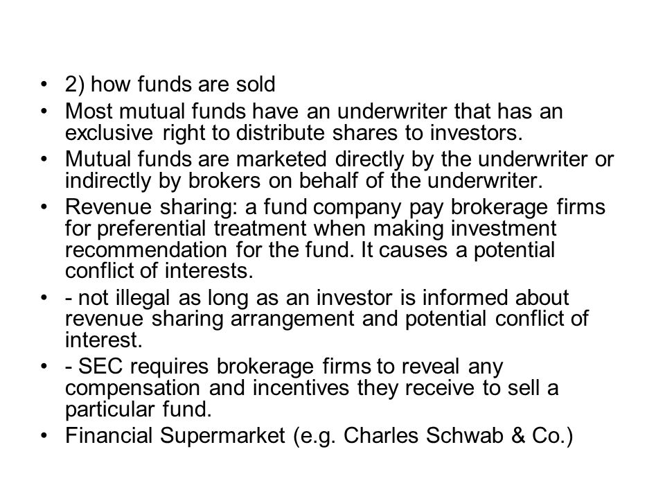 2) how funds are sold Most mutual funds have an underwriter that has an exclusive right to distribute shares to investors.