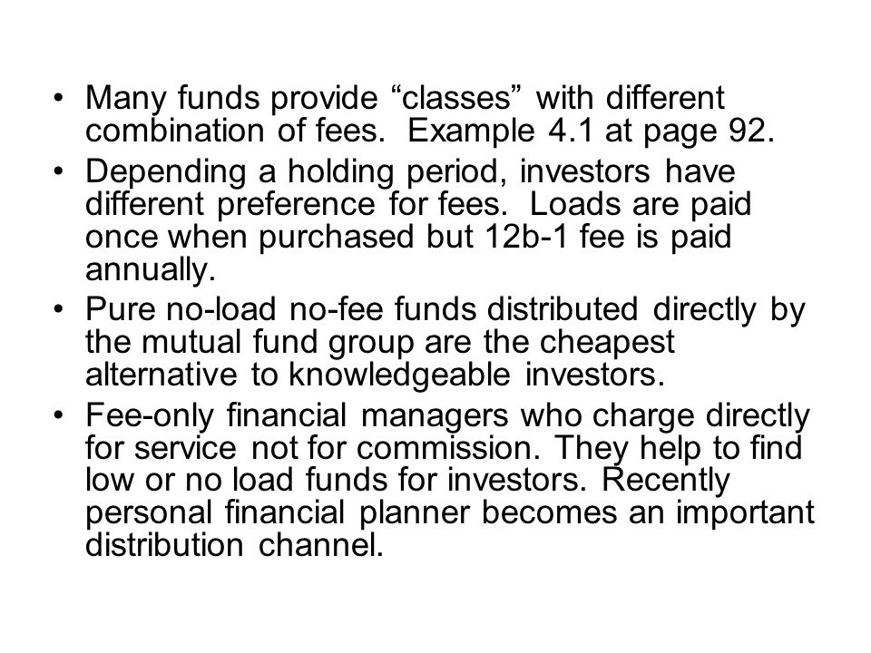 Many funds provide classes with different combination of fees