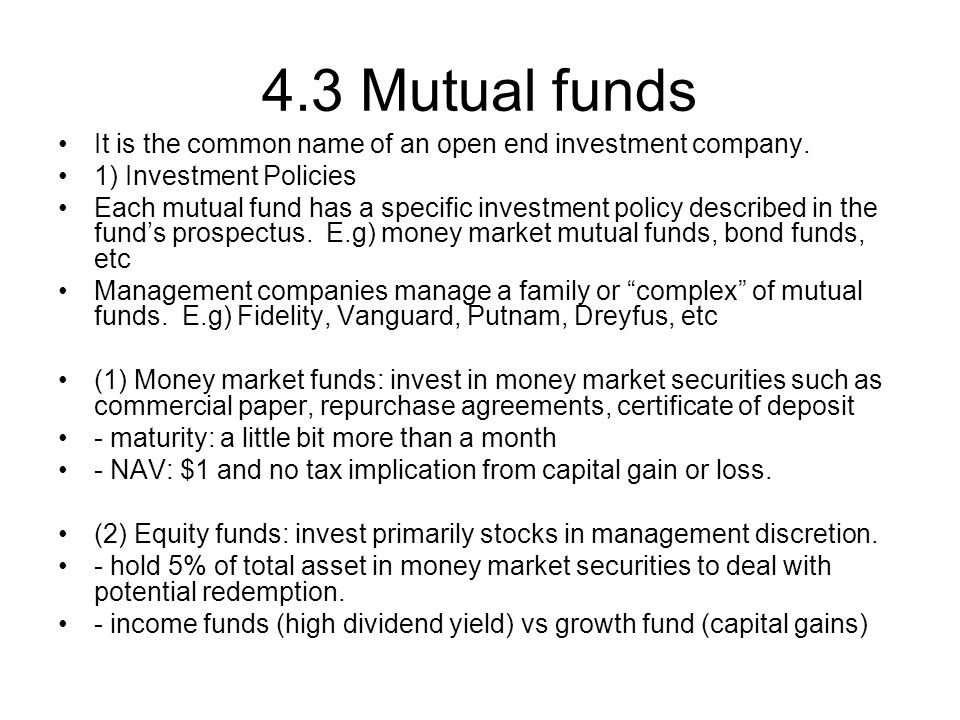 4.3 Mutual funds It is the common name of an open end investment company. 1) Investment Policies.