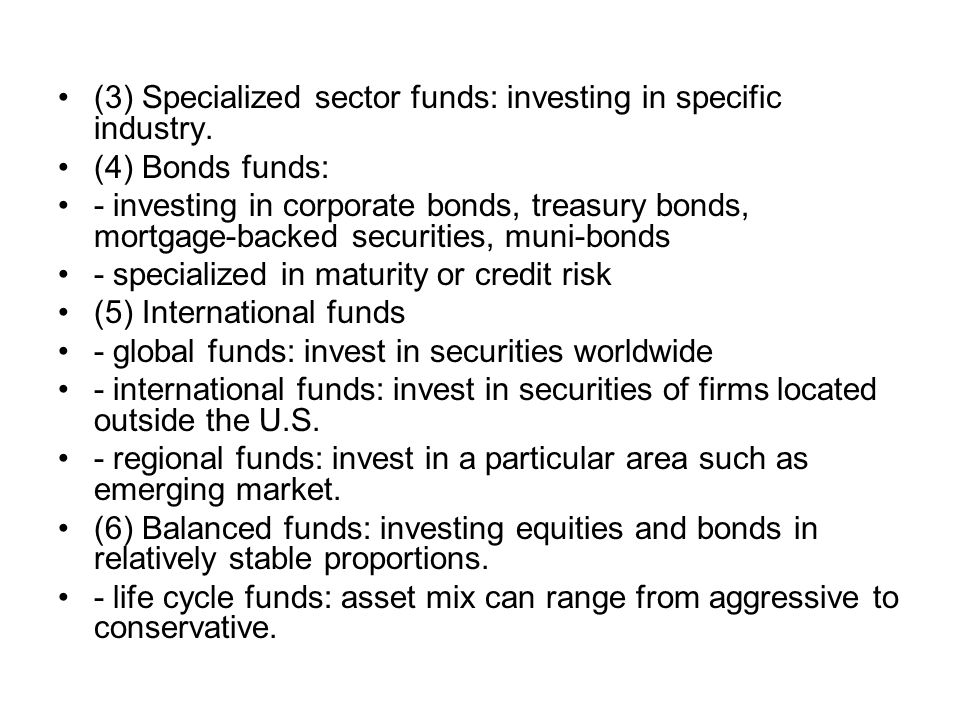 (3) Specialized sector funds: investing in specific industry.