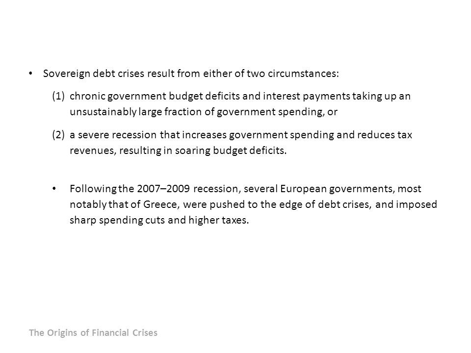 Sovereign debt crises result from either of two circumstances: