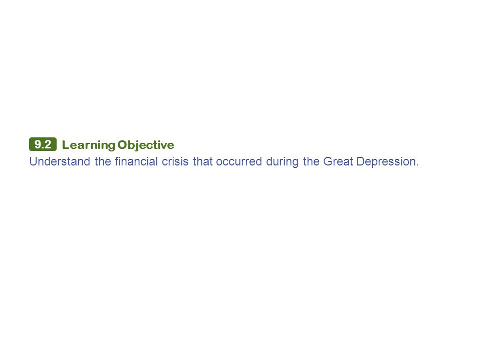 9.2 Learning Objective Understand the financial crisis that occurred during the Great Depression.