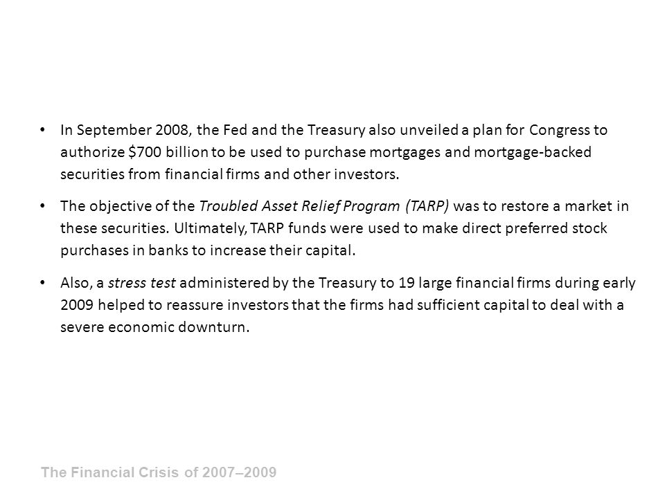 In September 2008, the Fed and the Treasury also unveiled a plan for Congress to authorize $700 billion to be used to purchase mortgages and mortgage-backed securities from financial firms and other investors.