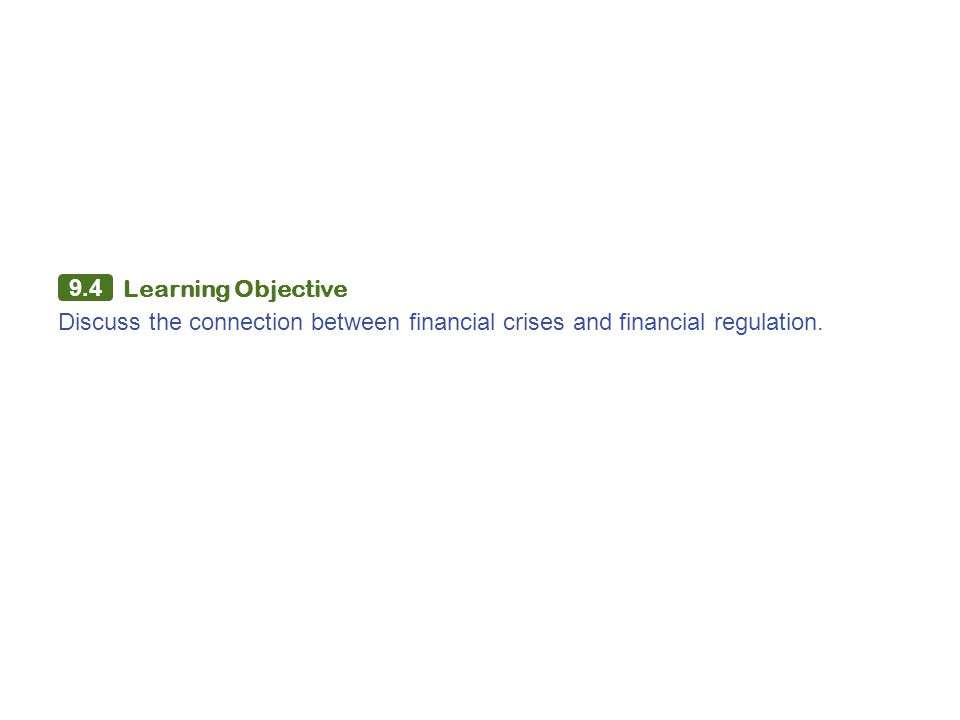 9.4 Learning Objective Discuss the connection between financial crises and financial regulation.