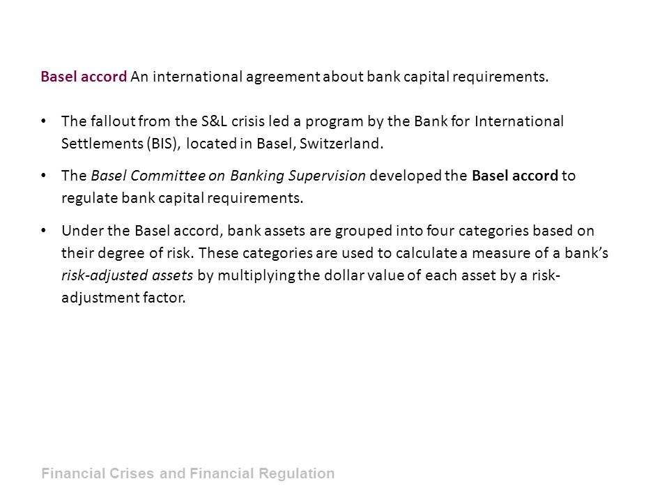 Basel accord An international agreement about bank capital requirements.