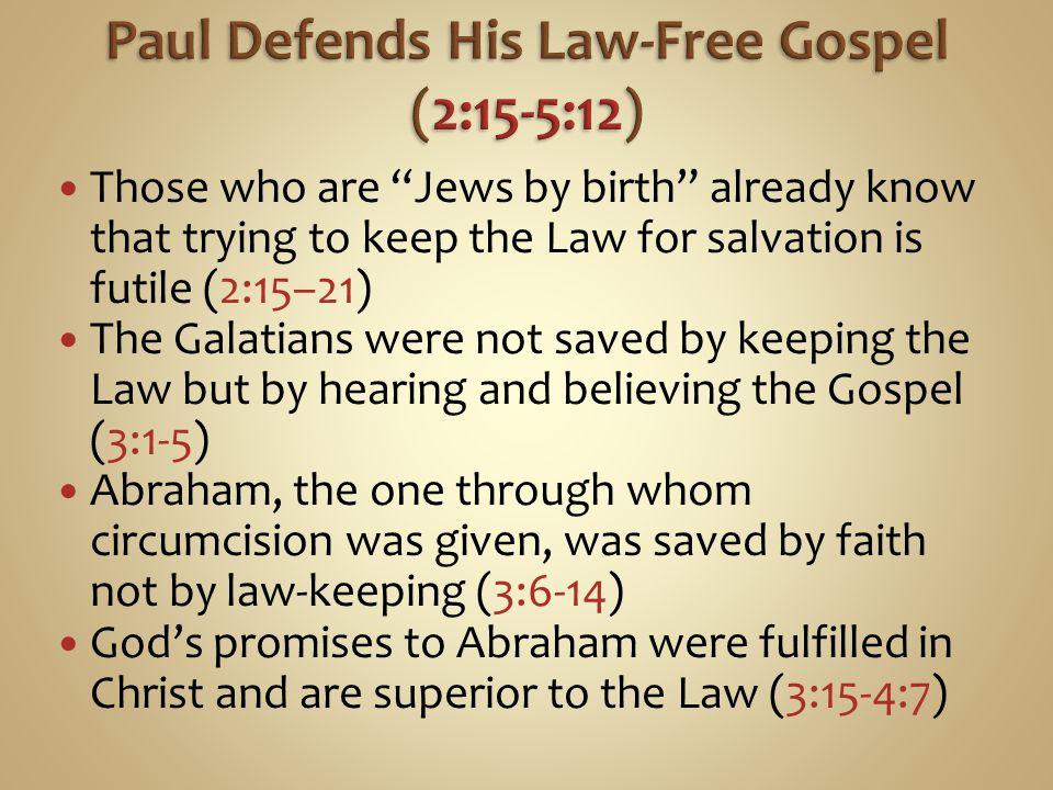 Paul Defends His Law-Free Gospel (2:15-5:12)