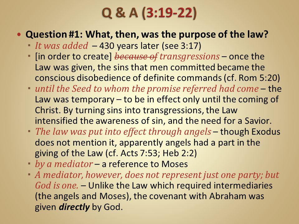 Q & A (3:19-22) Question #1: What, then, was the purpose of the law