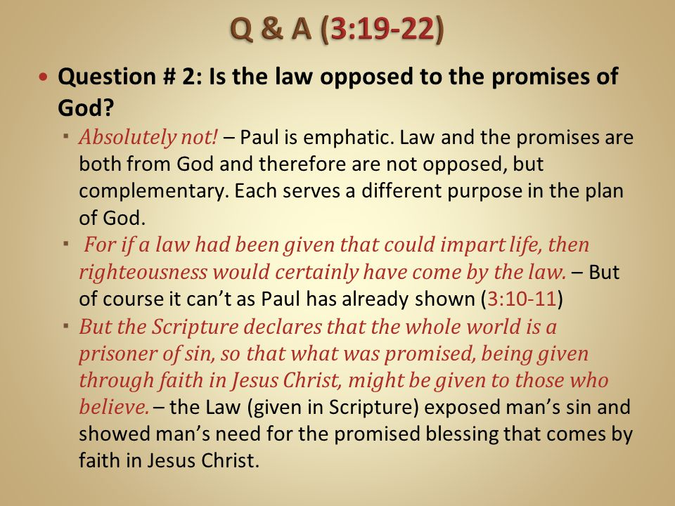 Q & A (3:19-22) Question # 2: Is the law opposed to the promises of God