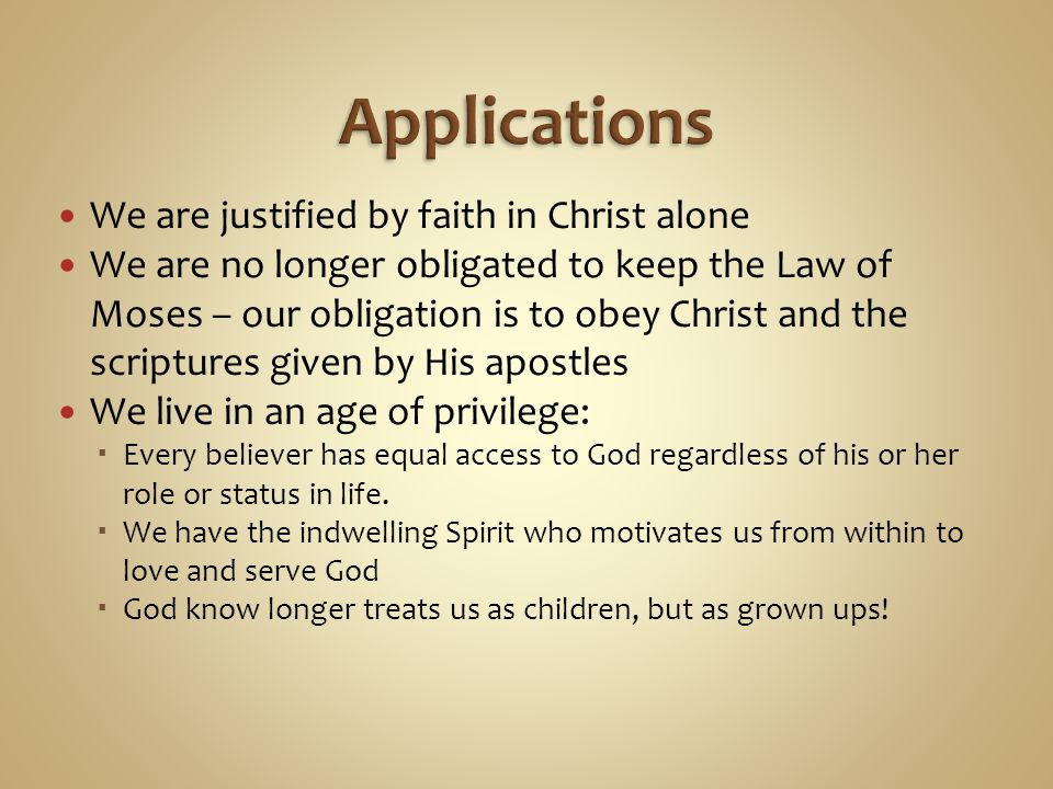 Applications We are justified by faith in Christ alone