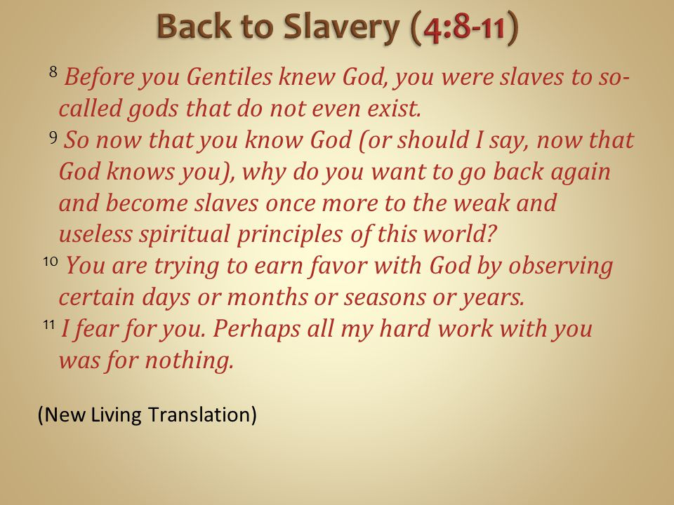 Back to Slavery (4:8-11) 8 Before you Gentiles knew God, you were slaves to so-called gods that do not even exist.
