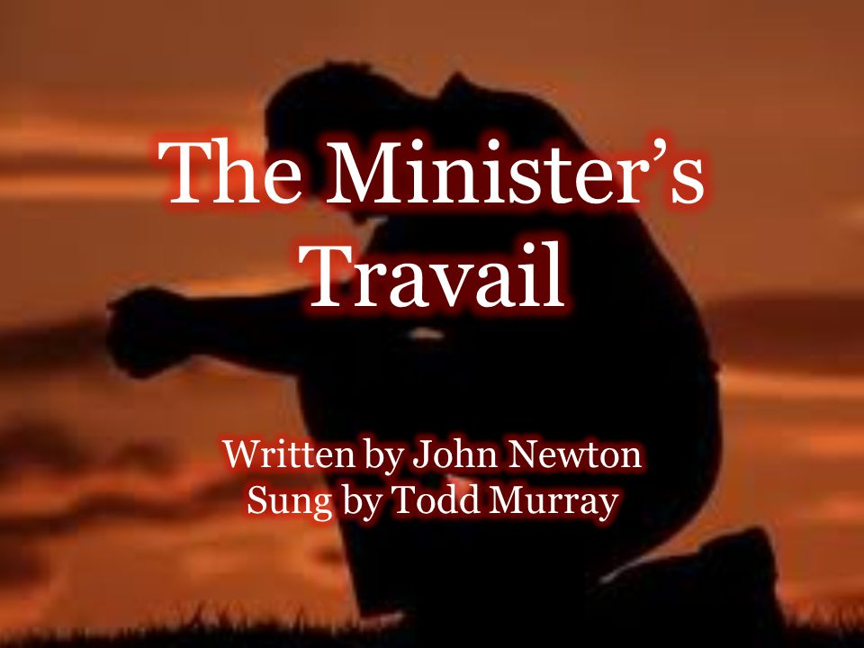 The Minister's Travail Written by John Newton Sung by Todd Murray