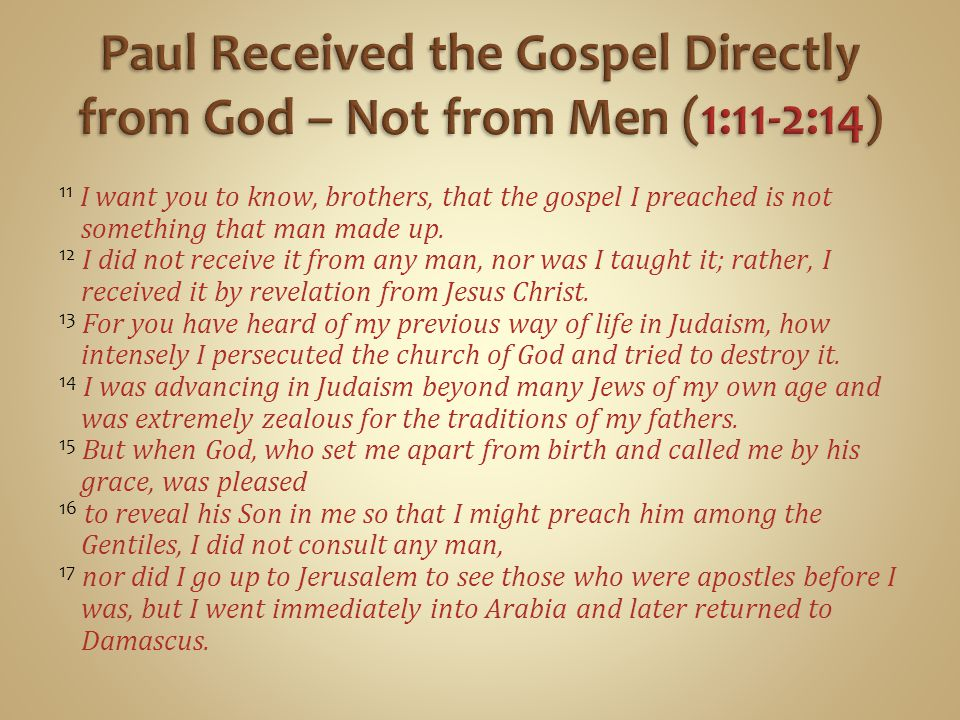 Paul Received the Gospel Directly from God – Not from Men (1:11-2:14)