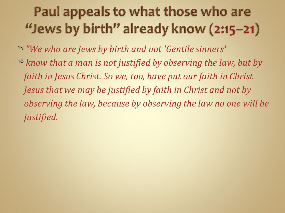 Paul appeals to what those who are Jews by birth already know (2:15–21)