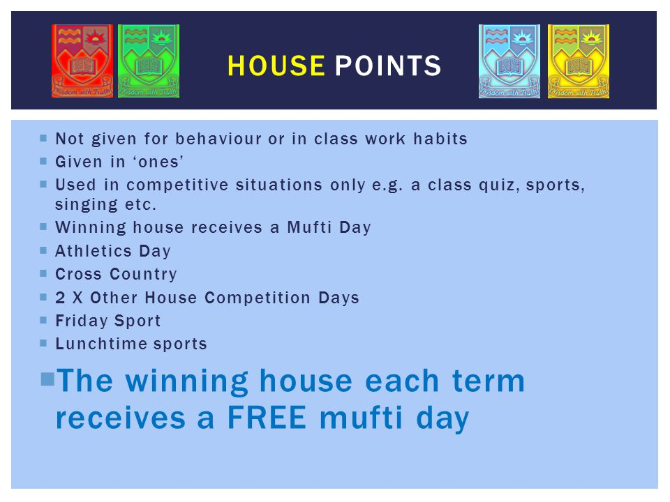 The winning house each term receives a FREE mufti day