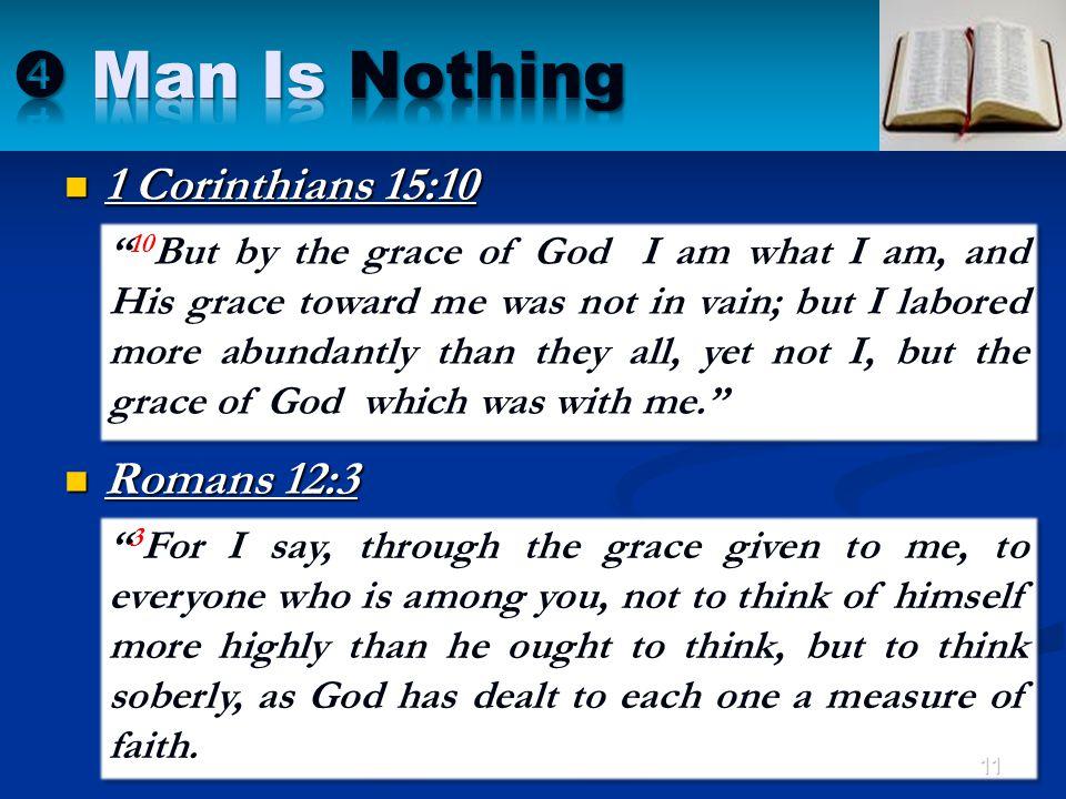  Man Is Nothing 1 Corinthians 15:10 Romans 12:3