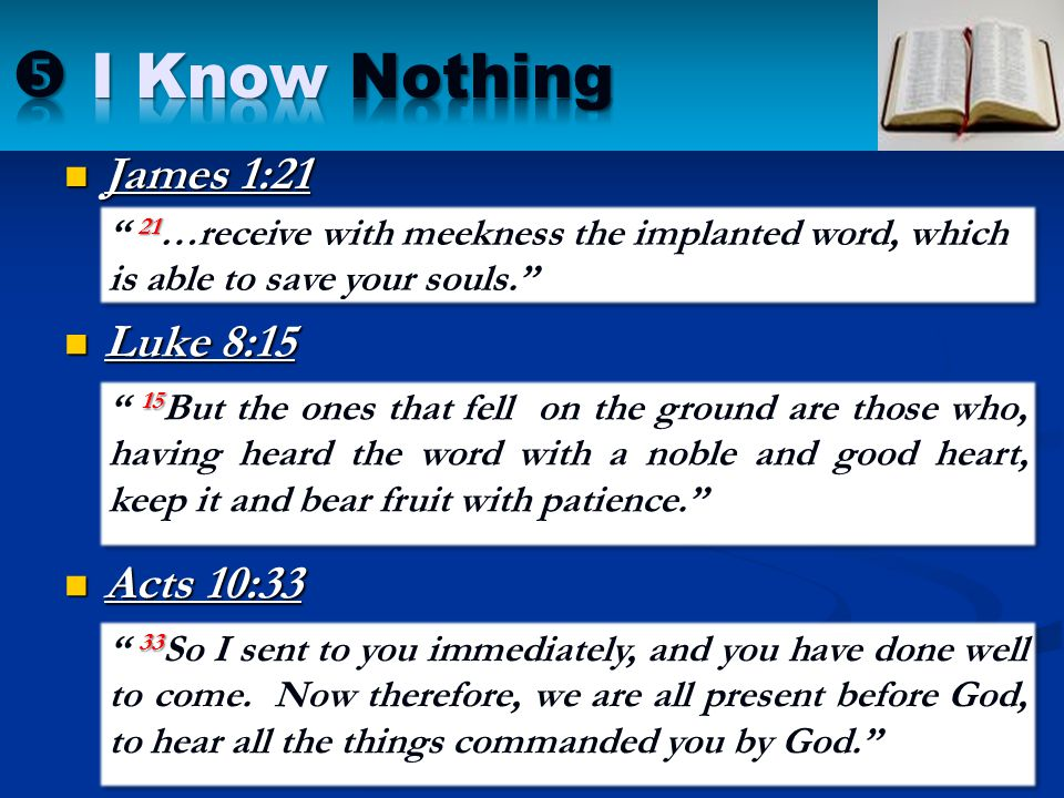  I Know Nothing James 1:21 Luke 8:15 Acts 10:33