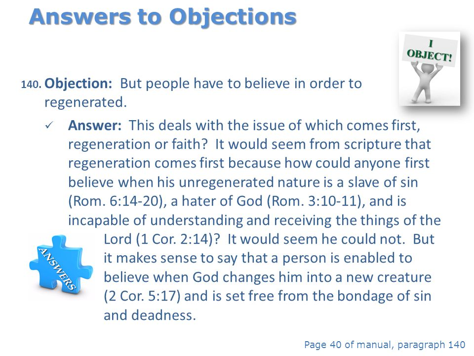 Answers to Objections Objection: But people have to believe in order to regenerated.