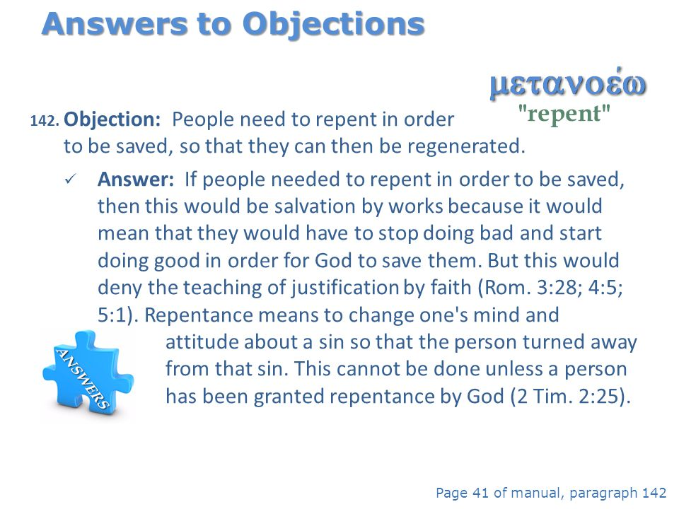 Answers to Objections Objection: People need to repent in order to be saved, so that they can then be regenerated.