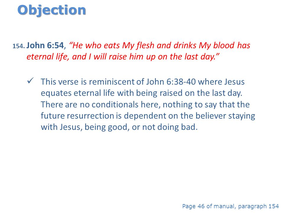 Objection John 6:54, He who eats My flesh and drinks My blood has eternal life, and I will raise him up on the last day.