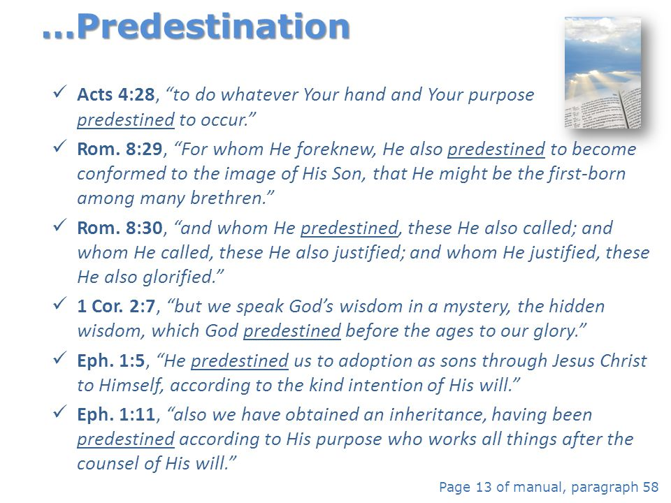 …Predestination Acts 4:28, to do whatever Your hand and Your purpose predestined to occur.