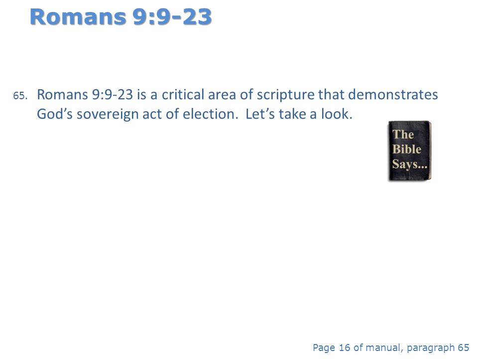Romans 9:9-23 Romans 9:9-23 is a critical area of scripture that demonstrates God's sovereign act of election. Let's take a look.