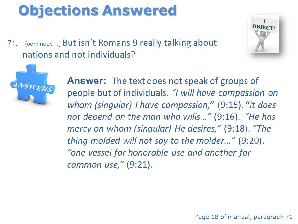 Objections Answered (continued…) But isn't Romans 9 really talking about nations and not individuals