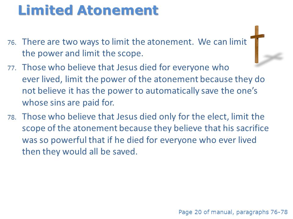 Limited Atonement There are two ways to limit the atonement. We can limit the power and limit the scope.
