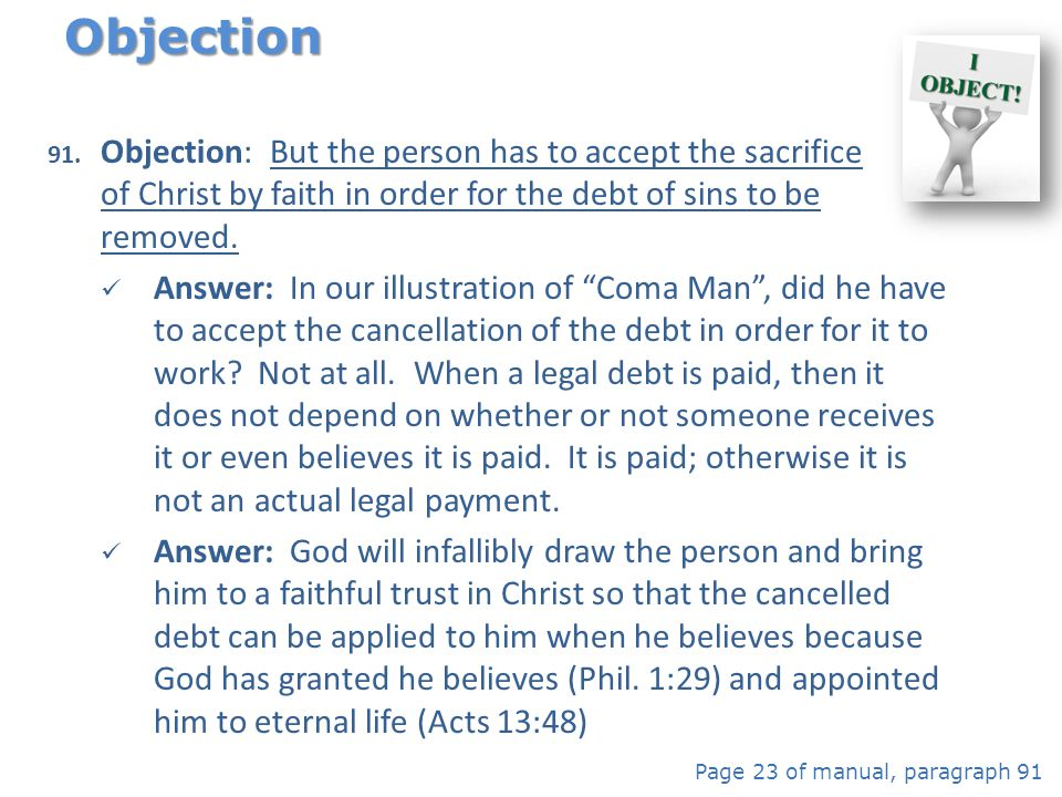 Objection Objection: But the person has to accept the sacrifice of Christ by faith in order for the debt of sins to be removed.