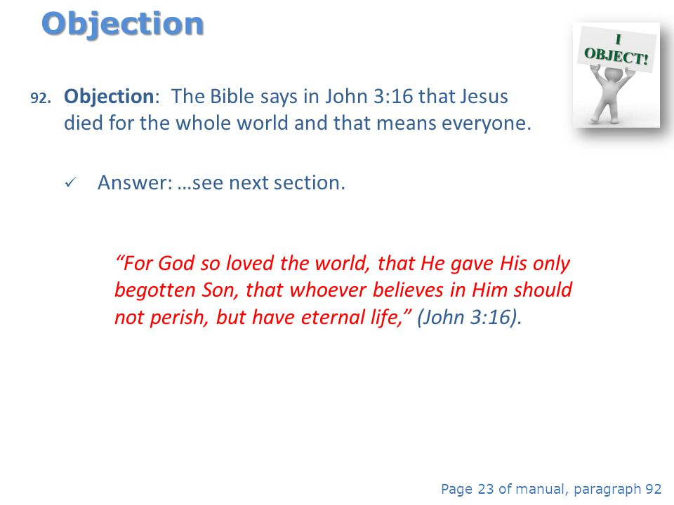Objection Objection: The Bible says in John 3:16 that Jesus died for the whole world and that means everyone.