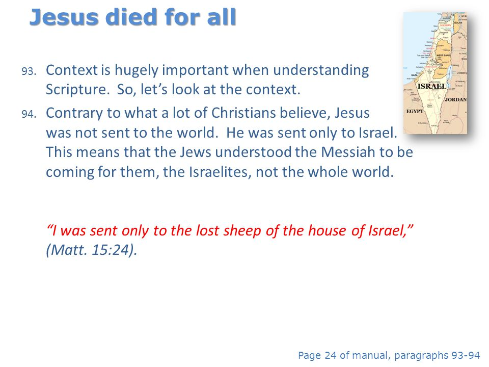 Jesus died for all Context is hugely important when understanding Scripture. So, let's look at the context.