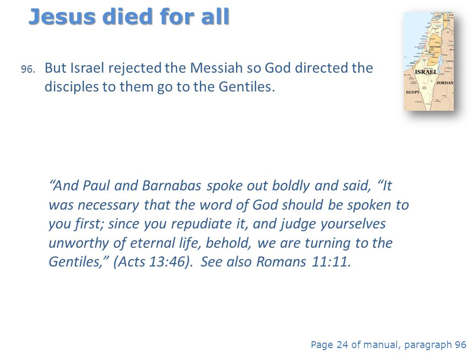 Jesus died for all But Israel rejected the Messiah so God directed the disciples to them go to the Gentiles.