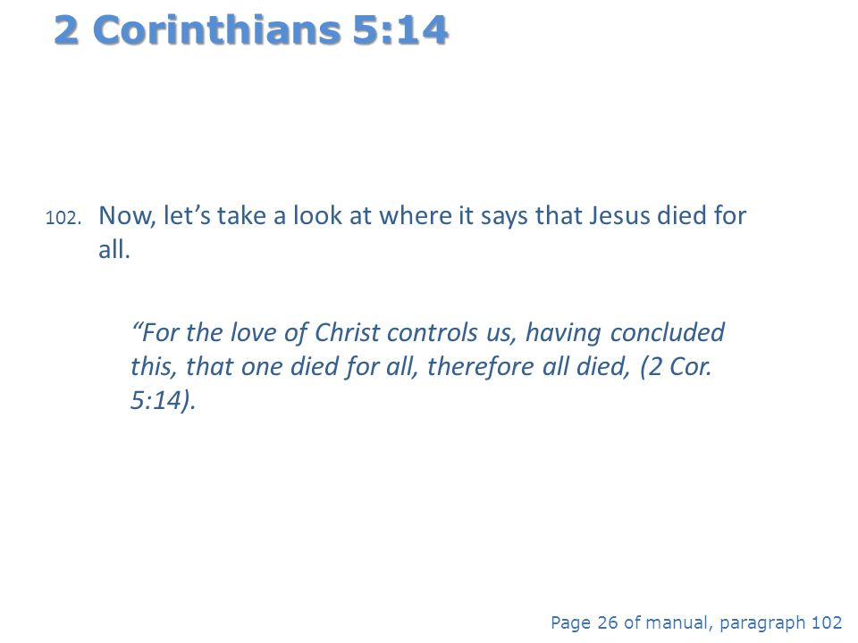 2 Corinthians 5:14 Now, let's take a look at where it says that Jesus died for all.