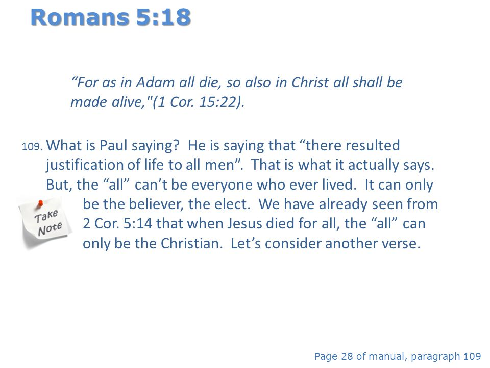 Romans 5:18 For as in Adam all die, so also in Christ all shall be made alive, (1 Cor. 15:22).