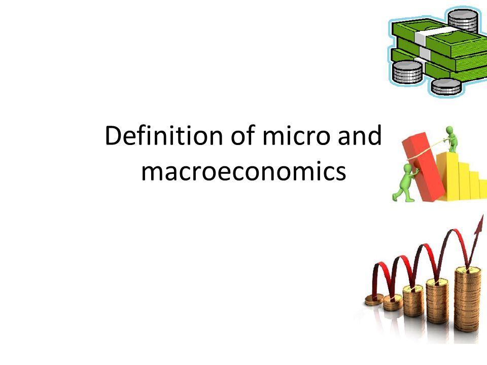 Definition of micro and macroeconomics