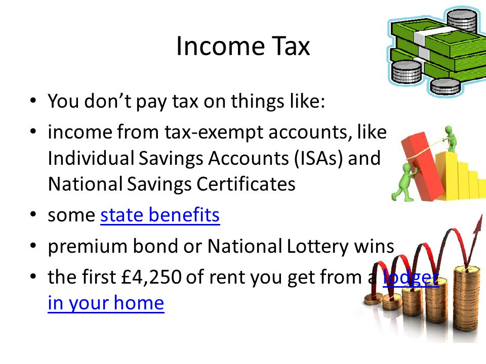 Income Tax You don't pay tax on things like: