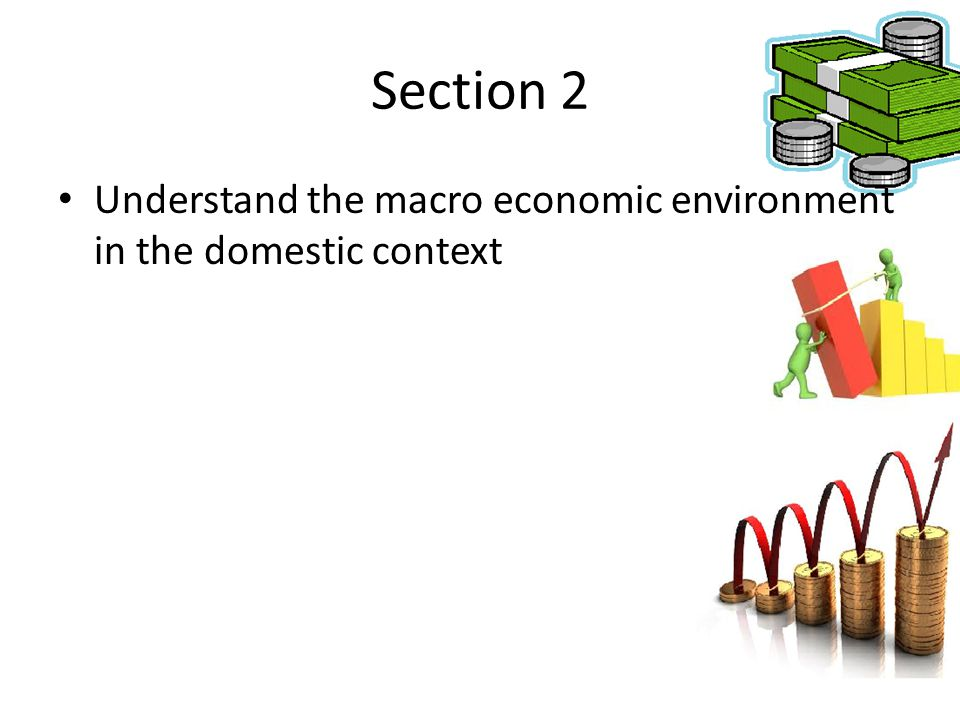 Section 2 Understand the macro economic environment in the domestic context