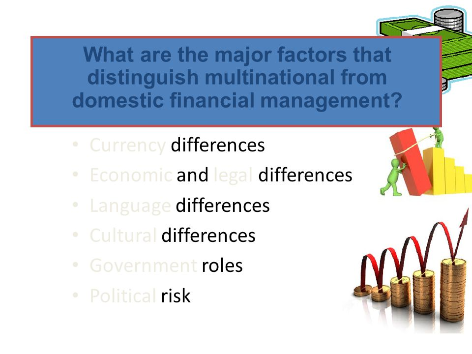 What are the major factors that distinguish multinational from domestic financial management