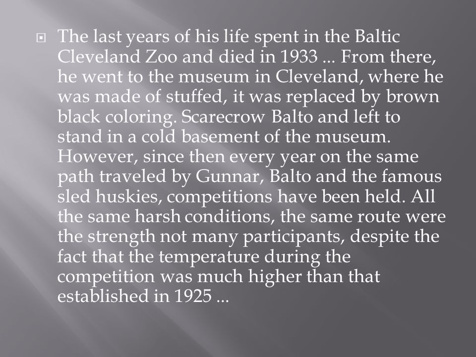 The last years of his life spent in the Baltic Cleveland Zoo and died in 1933 ...
