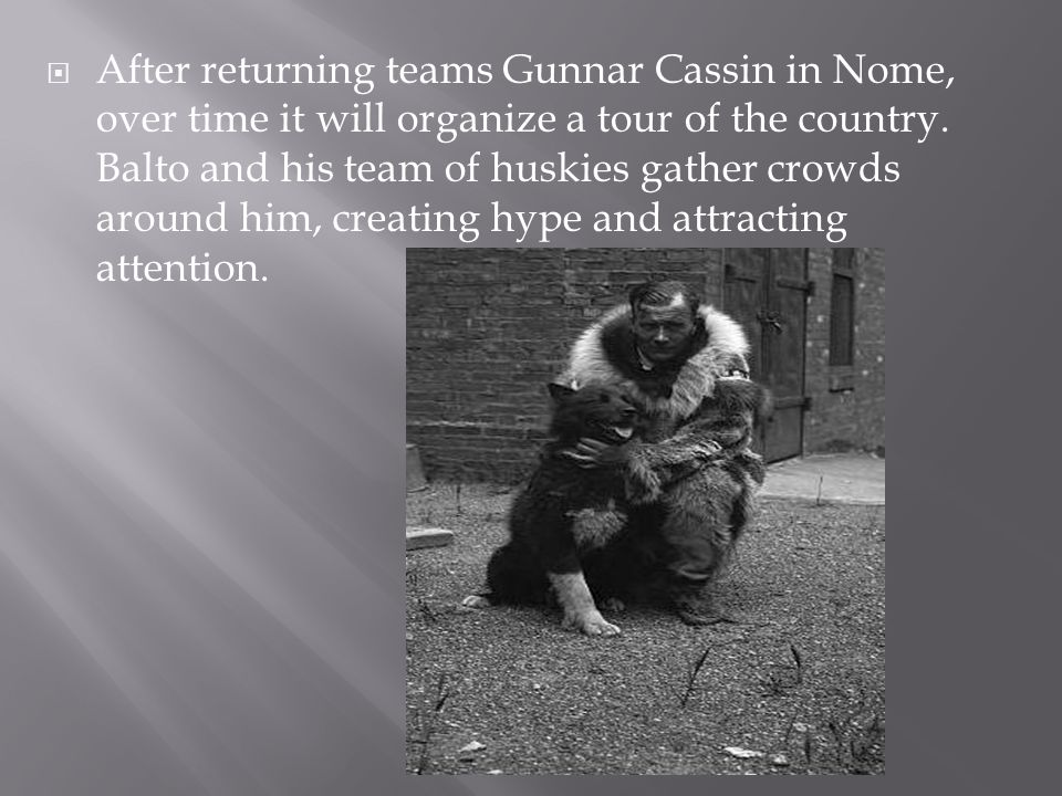 After returning teams Gunnar Cassin in Nome, over time it will organize a tour of the country.