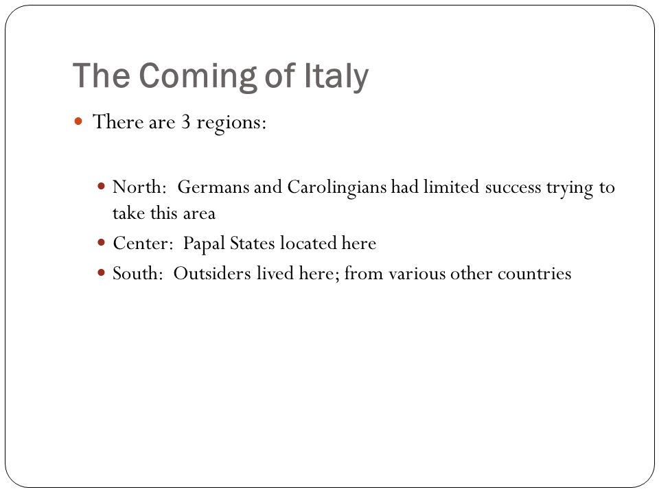 The Coming of Italy There are 3 regions: