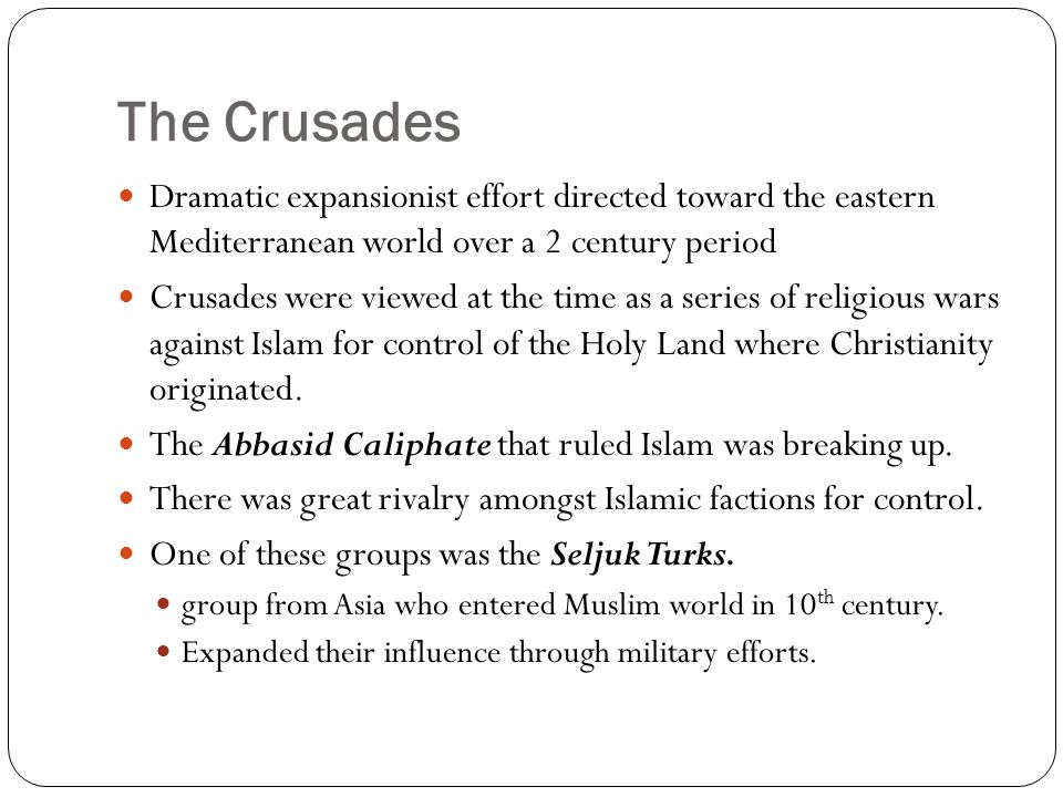 The Crusades Dramatic expansionist effort directed toward the eastern Mediterranean world over a 2 century period.
