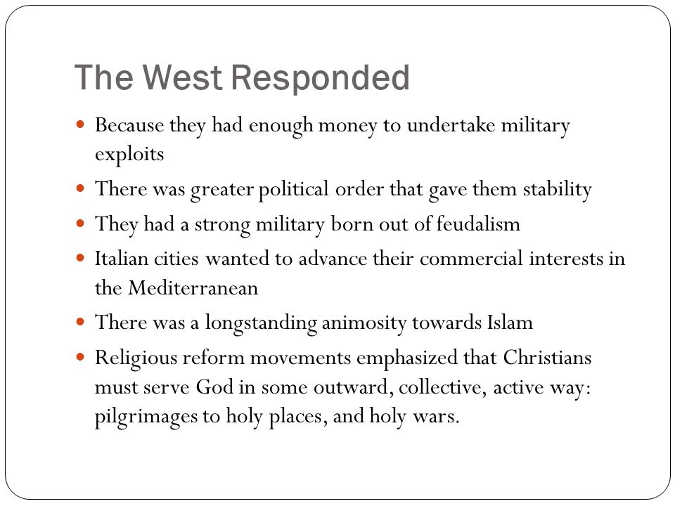 The West Responded Because they had enough money to undertake military exploits. There was greater political order that gave them stability.