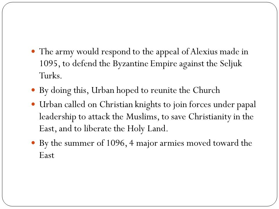 The army would respond to the appeal of Alexius made in 1095, to defend the Byzantine Empire against the Seljuk Turks.