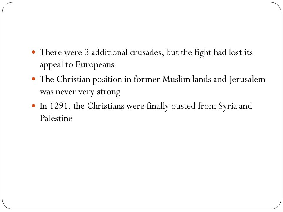There were 3 additional crusades, but the fight had lost its appeal to Europeans