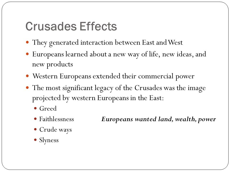 Crusades Effects They generated interaction between East and West