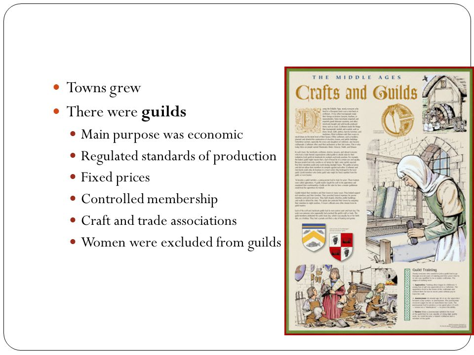 Towns grew There were guilds Main purpose was economic